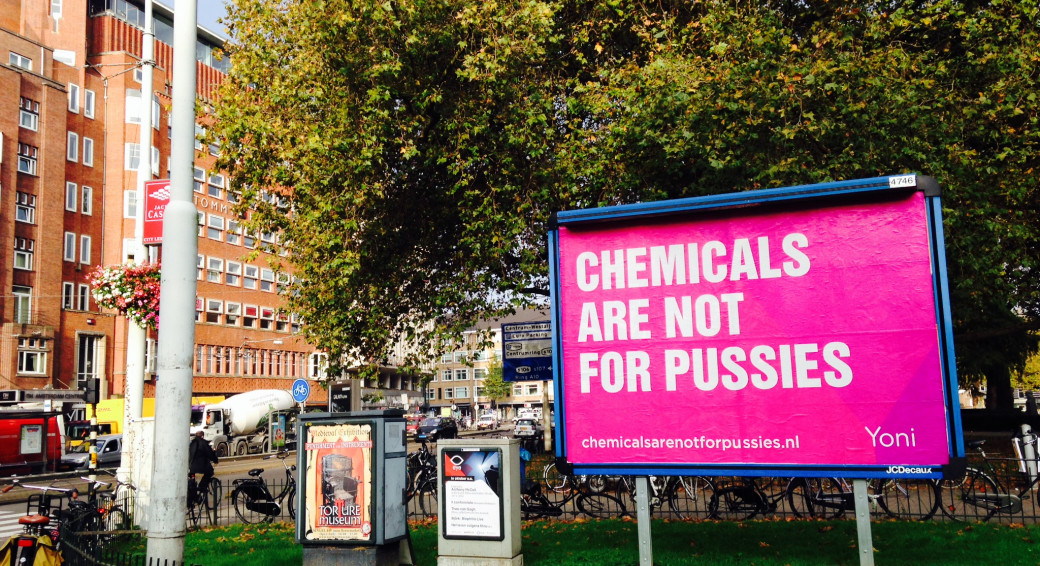 Chemicals are not for pussies